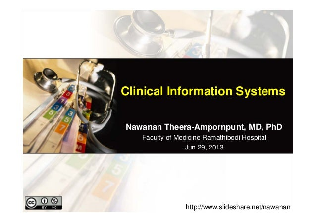 Clinical Information Systems Nawanan Theera-Ampornpunt, MD, PhD Faculty of Medicine Ramathibodi Hospital Jun 29, 2013 http...