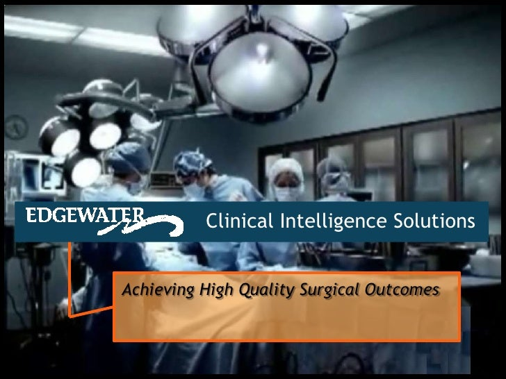 Clinical Intelligence Solutions<br />Achieving High Quality Surgical Outcomes<br />