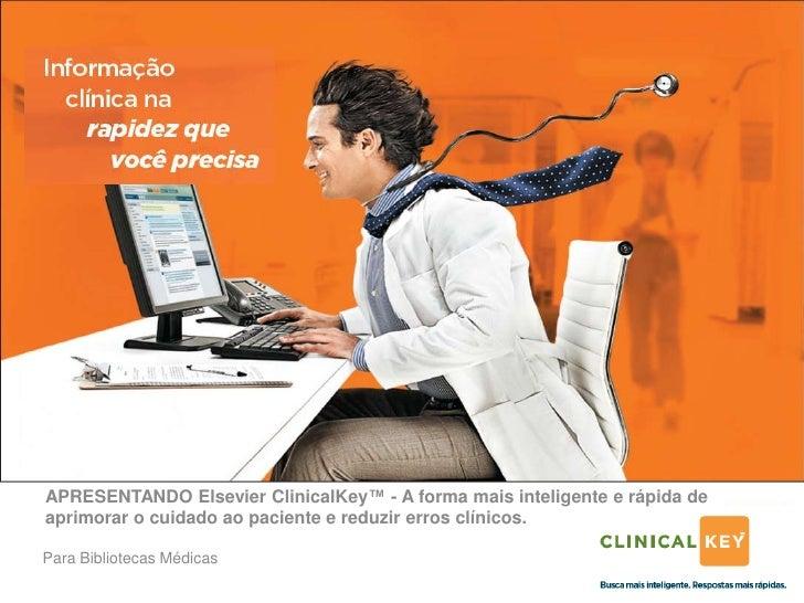 APRESENTANDO Elsevier ClinicalKey™ - A forma mais inteligente e rápida deaprimorar o cuidado ao paciente e reduzir erros c...