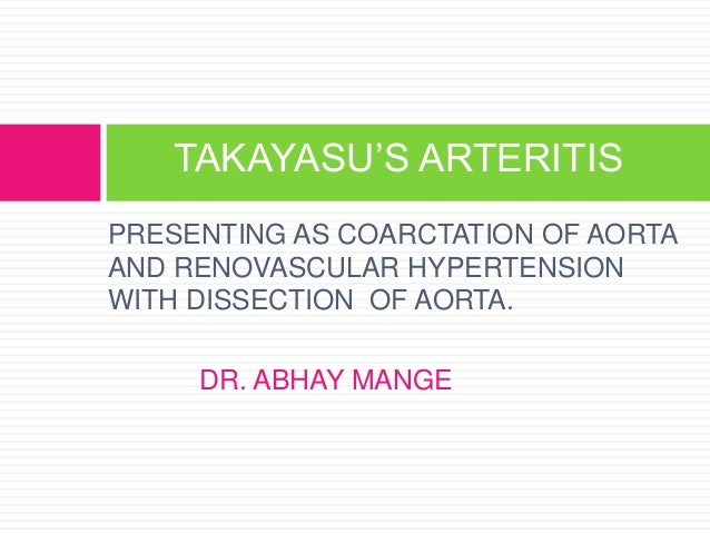 """PRESENTING AS COARCTATION OF AORTA AND RENOVASCULAR HYPERTENSION WITH DISSECTION OF AORTA. DR. ABHAY MANGE TAKAYASU""""S ARTE..."""