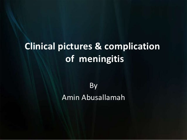 Clinical pictures & complication           of meningitis               By        Amin Abusallamah
