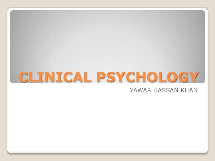 CLINICAL PSYCHOLOGY           YAWAR HASSAN KHAN