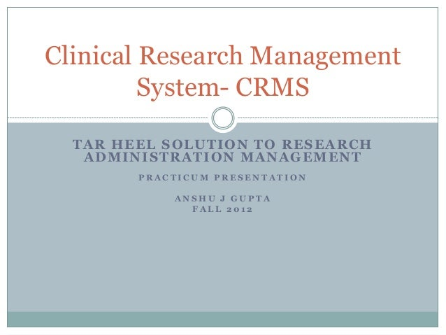 Clinical Research Management         System- CRMS  TAR HEEL SOLUTION TO RESEARCH   ADMINISTRATION MANAGEMENT        PRACTI...