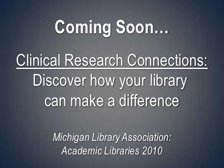 Clinical Research Connections: Discover how your library can  make a difference Celeste Choate Associate Director Ann Arbo...