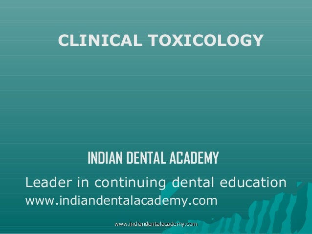 CLINICAL TOXICOLOGY  INDIAN DENTAL ACADEMY Leader in continuing dental education www.indiandentalacademy.com www.indianden...