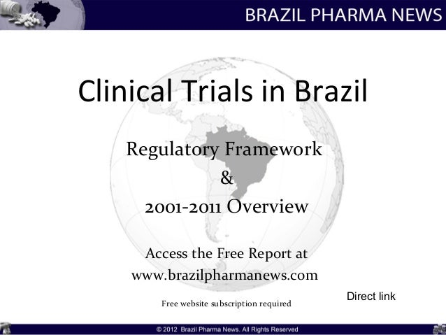 Clinical Trials in Brazil    Regulatory Framework               &      2001-2011 Overview     Access the Free Report at   ...