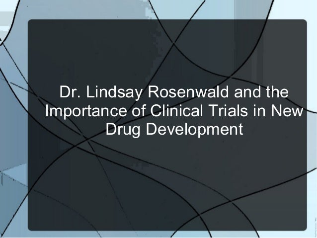 Dr. Lindsay Rosenwald and theImportance of Clinical Trials in New         Drug Development