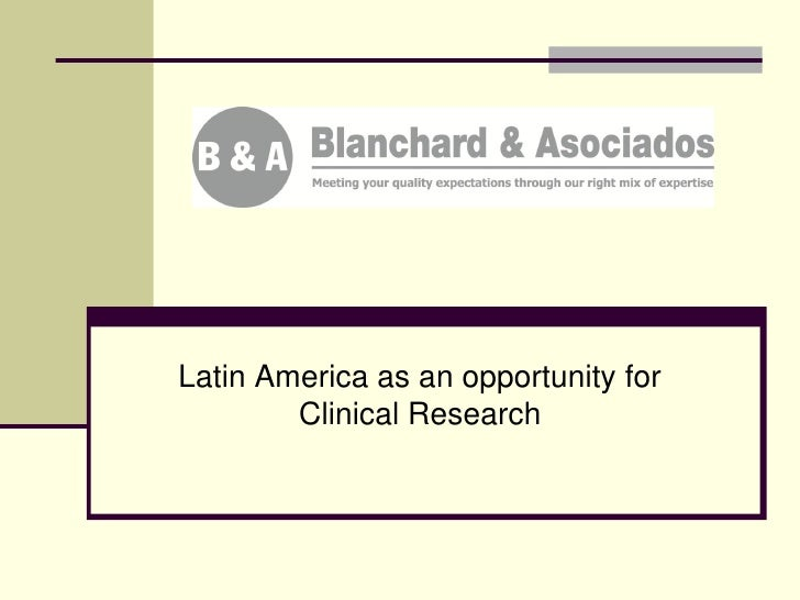 Latin America as an opportunity for         Clinical Research