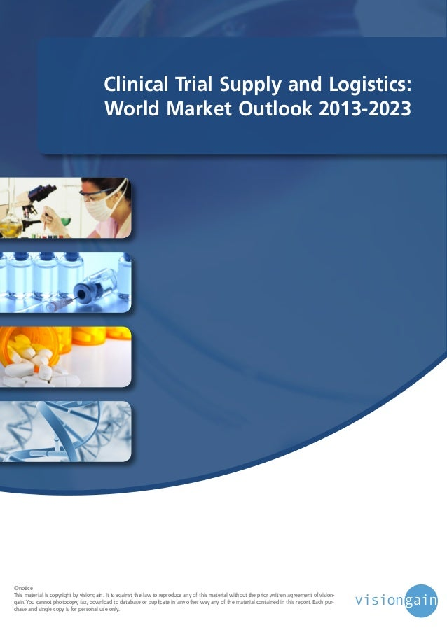 Clinical Trial Supply and Logistics: World Market Outlook 2013-2023  ©notice This material is copyright by visiongain. It ...
