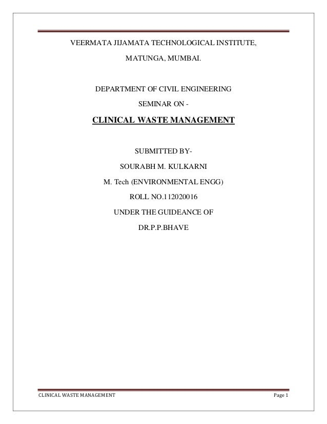 CLINICAL WASTE MANAGEMENT Page 1 VEERMATA JIJAMATA TECHNOLOGICAL INSTITUTE, MATUNGA, MUMBAI. DEPARTMENT OF CIVIL ENGINEERI...