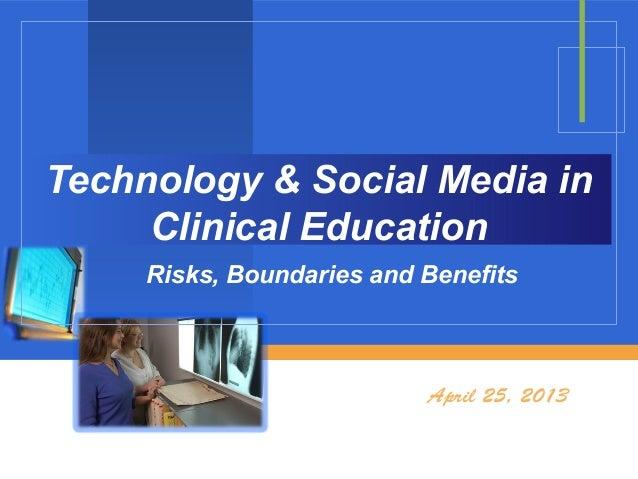 Technology & Social Media inClinical EducationRisks, Boundaries and BenefitsApril 25, 2013