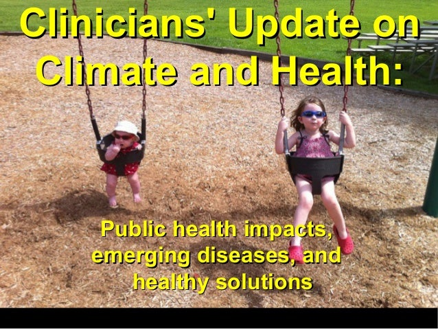 Health Effects of Climate Change Clinicians' Update onClinicians' Update on Climate and Health:Climate and Health: Public ...