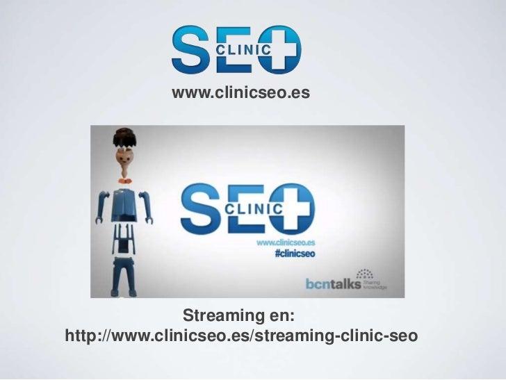 www.clinicseo.es               Streaming en:http://www.clinicseo.es/streaming-clinic-seo