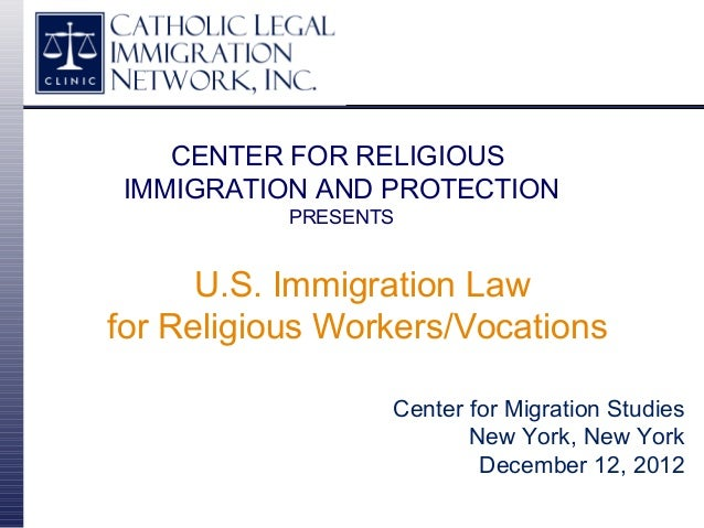 CENTER FOR RELIGIOUSIMMIGRATION AND PROTECTION           PRESENTS      U.S. Immigration Lawfor Religious Workers/Vocations...