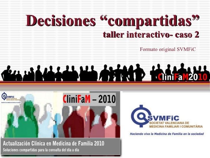 """Decisiones  """"compartidas"""" taller interactivo- caso 2 Formato original SVMFiC"""