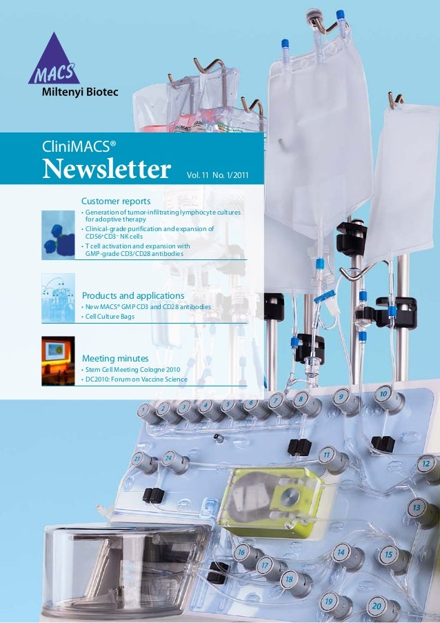 Newsletter Vol.11 No.1/2011 CliniMACS® Products and applications •New MACS®GMP CD3 and CD28 antibodies •Cell Culture...