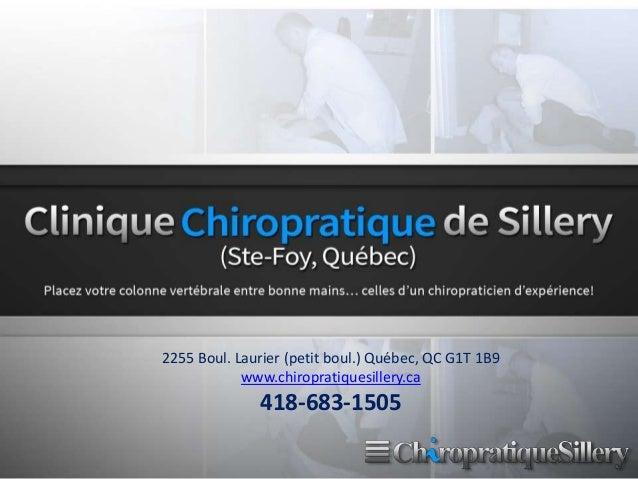 2255 Boul. Laurier (petit boul.) Québec, QC G1T 1B9 www.chiropratiquesillery.ca 418-683-1505