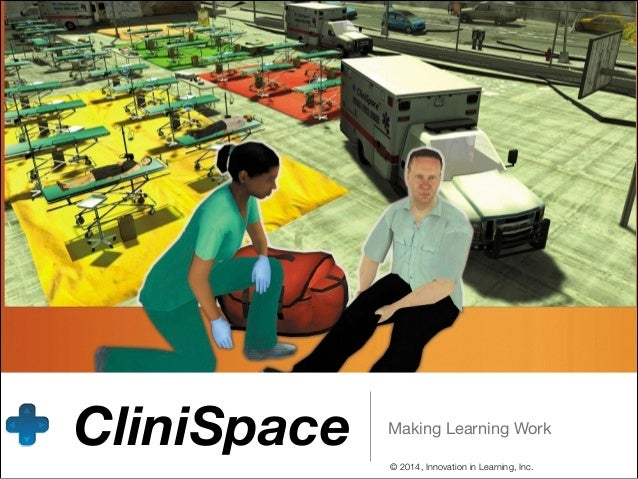 CliniSpace  Making Learning Work © 2014, Innovation in Learning, Inc.