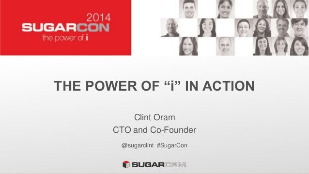 "THE POWER OF ""i"" IN ACTION Clint Oram CTO and Co-Founder @sugarclint #SugarCon"