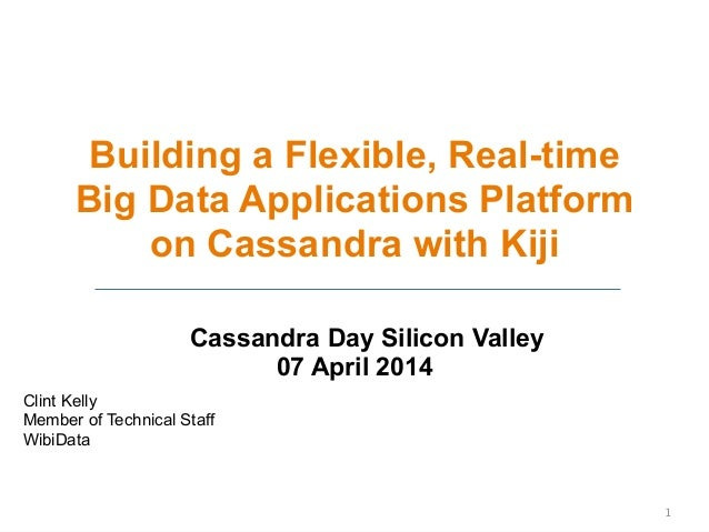 Cassandra Day SV 2014: Building a Flexible, Real-time Big Data Applications Platform on Apache Cassandra with Kiji