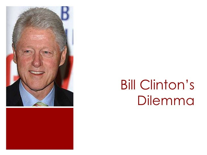 Bill Clinton's    Dilemma
