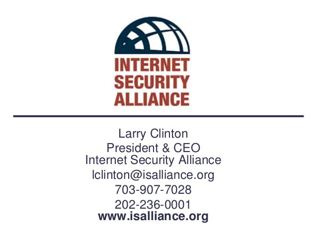 Larry Clinton     President & CEOInternet Security Alliance lclinton@isalliance.org       703-907-7028       202-236-0001 ...
