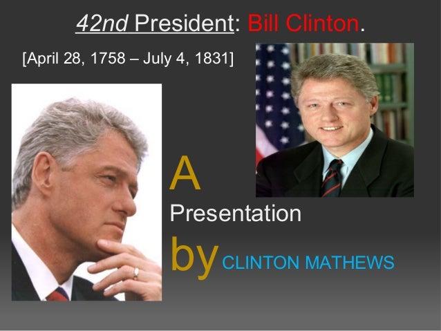 42nd President: Bill Clinton. [April 28, 1758 – July 4, 1831] A Presentation byCLINTON MATHEWS