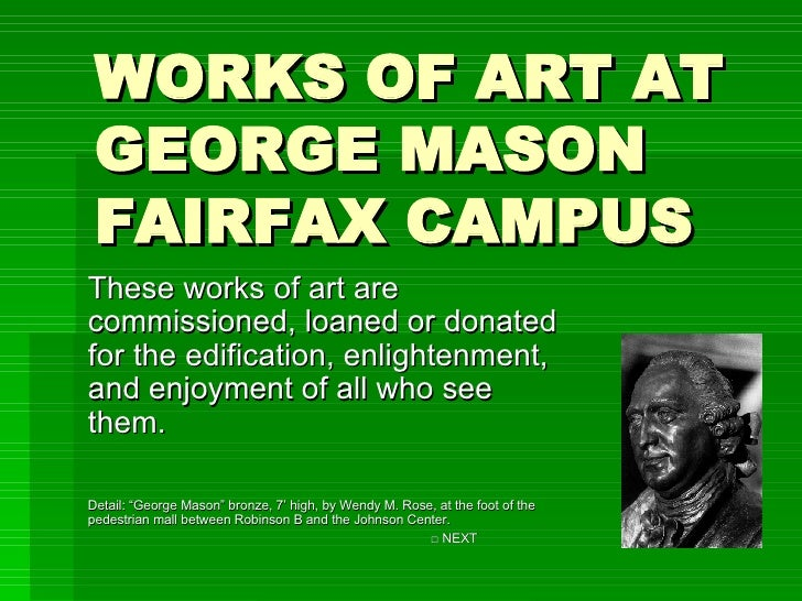 WORKS OF ART AT GEORGE MASON FAIRFAX CAMPUS These works of art are commissioned, loaned or donated for the edification, en...