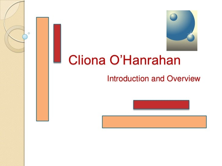Cliona O'Hanrahan     Introduction and Overview