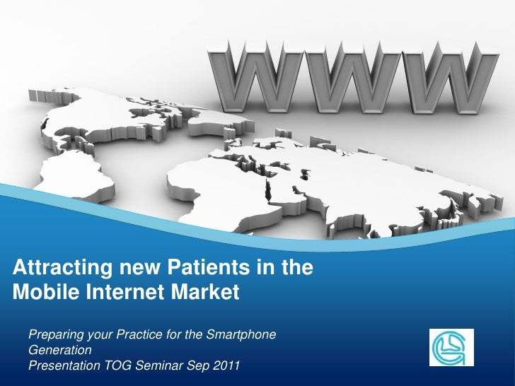 Attracting new Patients in theMobile Internet Market Preparing your Practice for the Smartphone Generation                ...
