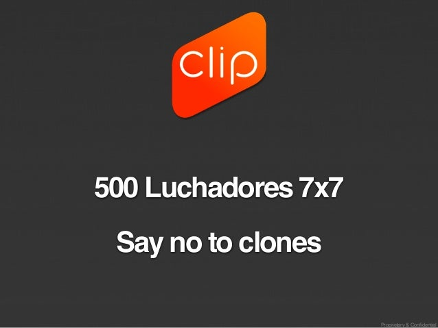 Proprietary & Confidential 500 Luchadores 7x7 Say no to clones