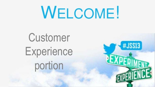 Customer Experience portion WELCOME!