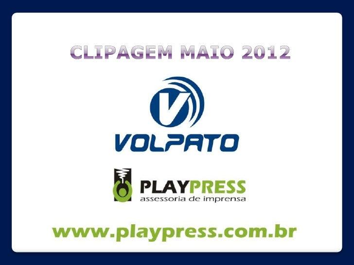Clipagem Volpato - Maio 2012