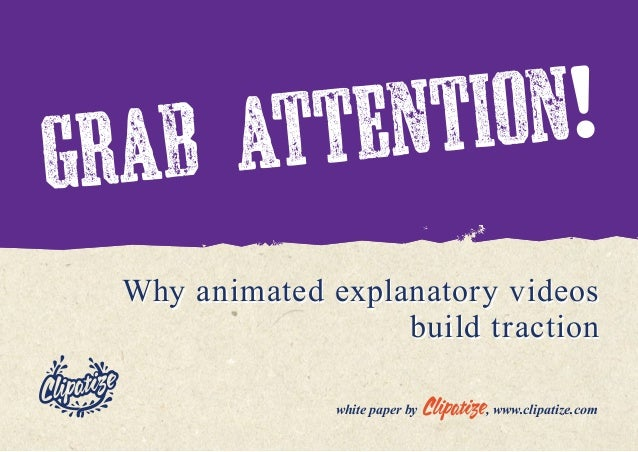 Why animated explanatory videos build traction Why animated explanatory videos build traction white paper by , www.clipati...