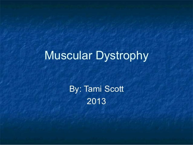 Muscular Dystrophy    By: Tami Scott         2013