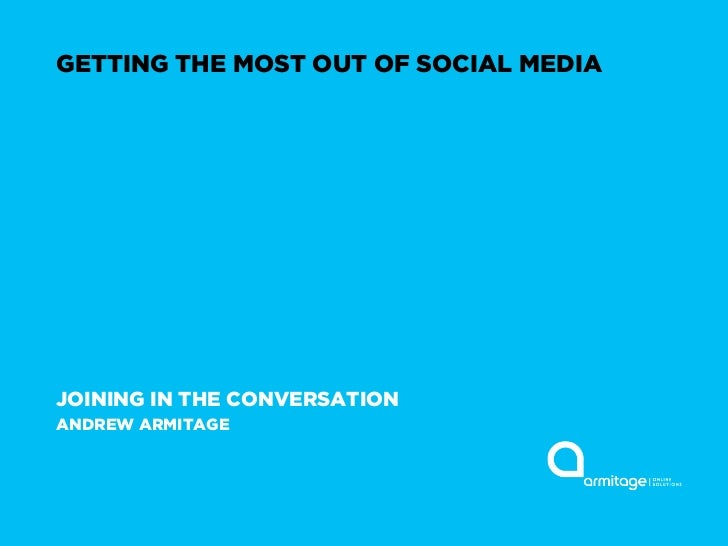 GETTING THE MOST OUT OF SOCIAL MEDIAJOINING IN THE CONVERSATIONANDREW ARMITAGE