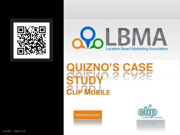 Quizno's Case StudyClip Mobile<br />www.thelbma.com<br />July 2011  |  Slide 1 of 6   <br />