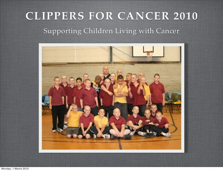 CLIPPERS FOR CANCER 2010                        Supporting Children Living with Cancer     Monday, 1 March 2010