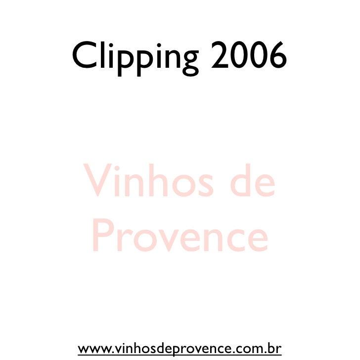 Clipping 2006Vinhos deProvencewww.vinhosdeprovence.com.br