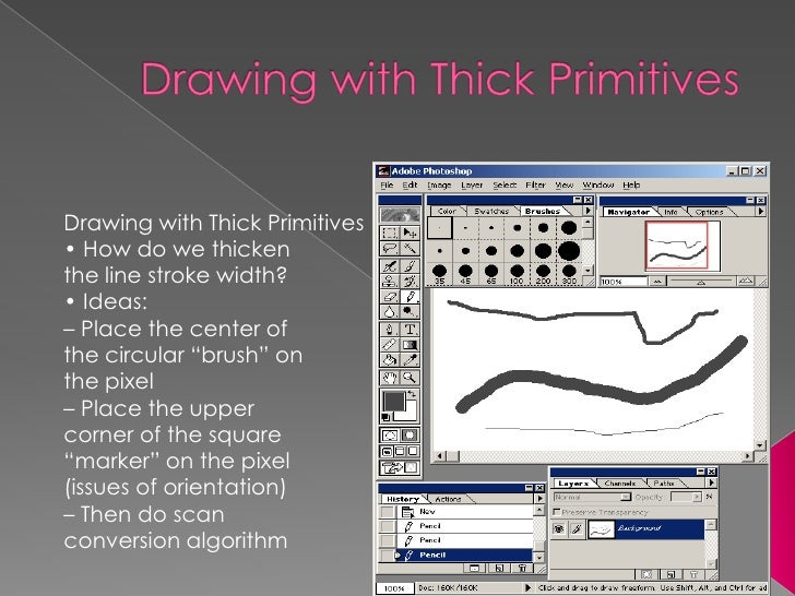 Drawing with Thick Primitives<br />Drawing with Thick Primitives<br />• How do we thicken<br />the line stroke width?<br /...