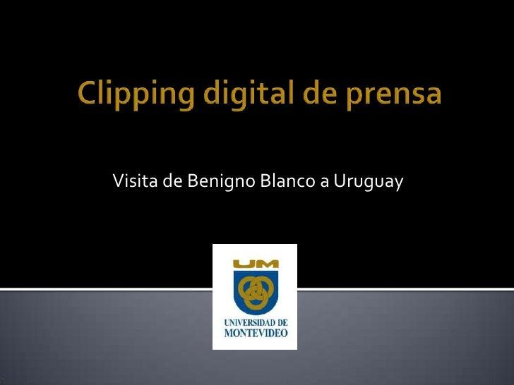 Clipping digital de prensa<br />Visita de Benigno Blanco a Uruguay<br />