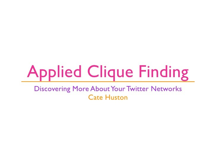 Applied Cliqe Finding: Discovering More about your Twitter Network