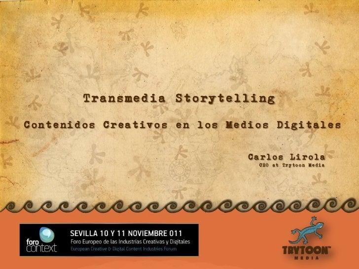 Transmedia StorytellingContenidos Creativos en los Medios Digitales                               Carlos Lirola           ...