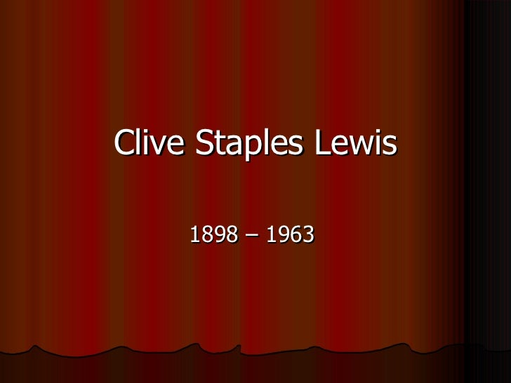 Clive Staples Lewis 1898 – 1963