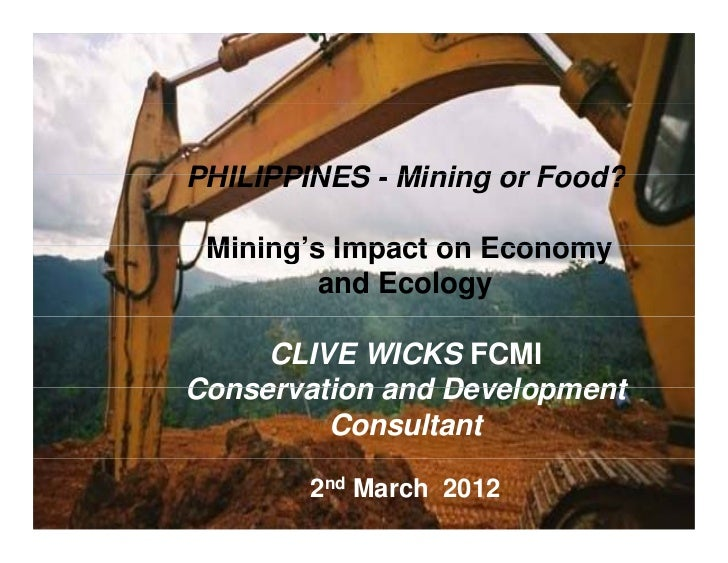 PHILIPPINES - Mining or Food? Mining's Impact on Economy         and Ecology     CLIVE WICKS FCMIConservation and Developm...
