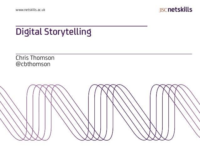 www.netskills.ac.ukDigital StorytellingChris Thomson@cbthomson