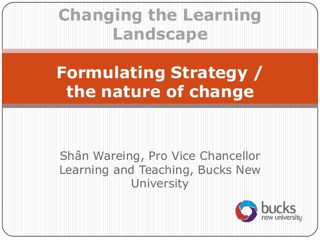 Shân Wareing, Pro Vice ChancellorLearning and Teaching, Bucks NewUniversityChanging the LearningLandscapeFormulating Strat...