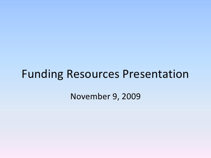 Funding Resources Presentation<br />November 9, 2009<br />