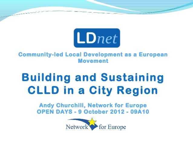 Community-led Local Development as a EuropeanMovementBuilding and SustainingCLLD in a City RegionAndy Churchill, Network f...