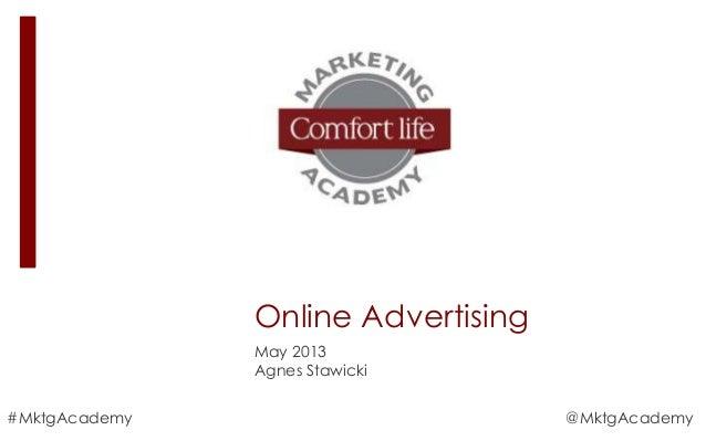 Online AdvertisingMay 2013Agnes Stawicki#MktgAcademy @MktgAcademy